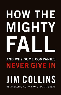 Image for How The Mighty Fall: And Why Some Companies Never Give In