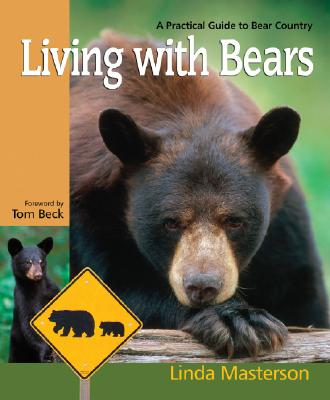 Living With Bears: A Practical Guide to Bear Country, Linda Masterson