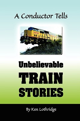 Image for A Conductor Tells Unbelievable Train Stories