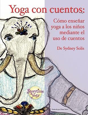 Image for Yoga con cuentos: Como ensenar yoga a los ninos mediante el uso de cuentos (Cuentos Para Aprender Yoga) (Spanish Edition)