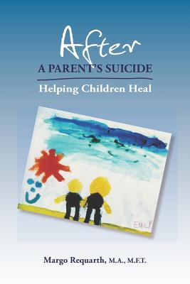 Image for After a Parent's Suicide: Helping Children Heal
