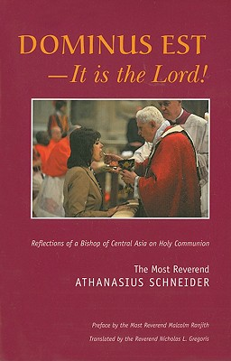 Dominus Est ? It Is the Lord: Reflections of a Bishop of Central Asia on Holy Communion, Rev. Athanasius Schneider