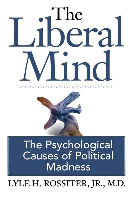 Image for The Liberal Mind: The Psychological Causes of Political Madness