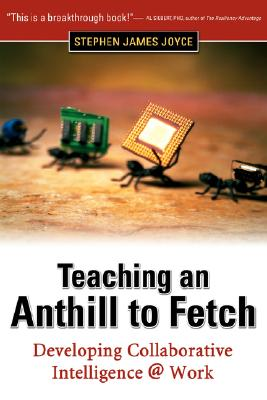 Image for Teaching an Anthill to Fetch: Developing Collaborative Intelligence @ Work