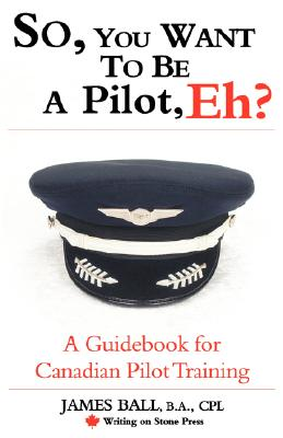 Image for So, You Want to Be a Pilot, Eh? a Guidebook for Canadian Pilot Training (Writing on Stone Canadian Career)