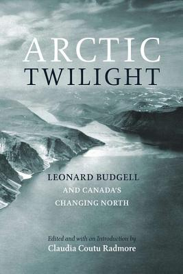 Arctic Twilight: Leonard Budgell and Canada's Changing North, BUDGELL, Leonard