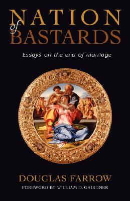 Nation of Bastards: Essays on the End of Marriage, Douglas Farrow