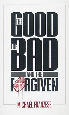 Image for GOOD  THE BAD AND THE FORGIVEN
