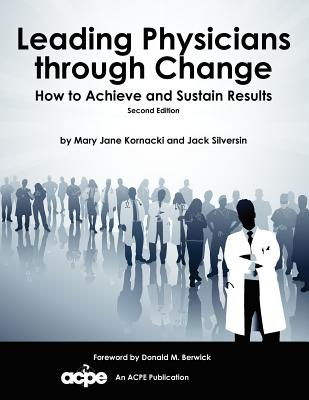 Image for Leading Physicians Through Change: How to Achieve and Sustain Results