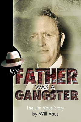 My Father Was a Gangster: The Jim Vaus Story (Believe Books Real Life Stories), Vaus, Will