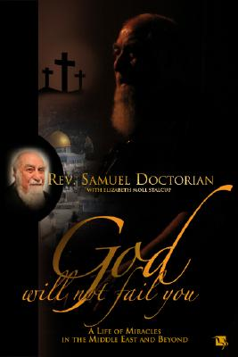 Image for God Will Not Fail You: A Life of Miracles in the Middle East and Beyond