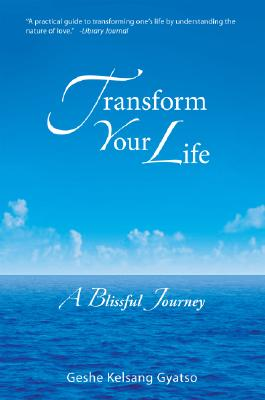 Transform Your Life: A Blissful Journey, Gyatso, Geshe Kelsang