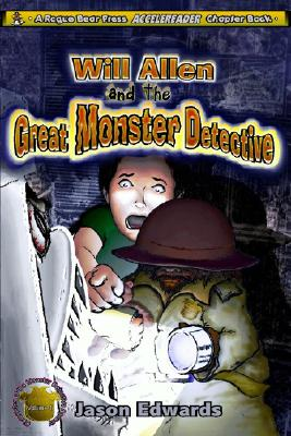 Will Allen and the Great Monster Detective: Chronicles of the Monster Detective Agency Volume 1, Edwards, Jason
