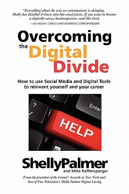 Image for Overcoming the Digital Divide: How to Use Social Media and Digital Tools to Reinvent Yourself and Your Career