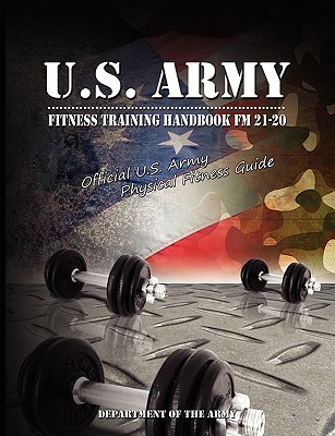 Image for U.S. Army Fitness Training Handbook FM 21-20: Official U.S. Army Physical Fitness Guide