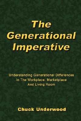Image for The Generational Imperative: Understanding Generational Differences in the Workplace, Marketplace, and Living Room