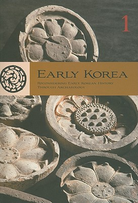 Image for Early Korea: Reconsidering Early Korean History Through Archaeology ; Volume 1