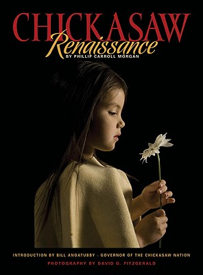 Chickasaw Renaissance, Phillip Carroll Morgan (Author), David G. Fitzgerald (Photographer), Bill Anoatubby (Introduction)