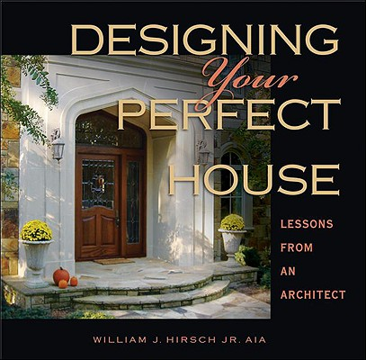 Image for Designing Your Perfect House: Lessons from an Architect