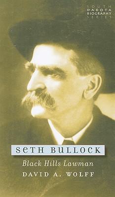 Seth Bullock: Black Hills Lawman (South Dakota Biography Series), David A. Wolff