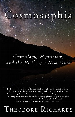Cosmosophia: Cosmology, Mysticism, and the Birth of a New Myth, Richards, Theodore