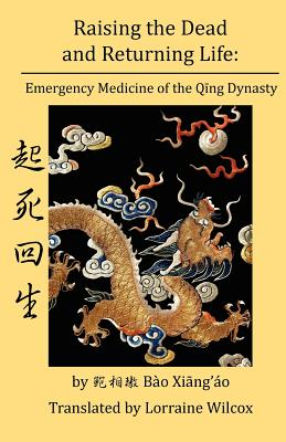 Image for Raising the Dead and Returning Life: Emergency Medicine of the Qing Dynasty