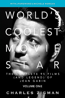 World's Coolest Movie Star: The Complete 95 Films (and Legend) of Jean Gabin, Vol. 1 - Tragic Drifter, Zigman, Charles And  Michele Morgan
