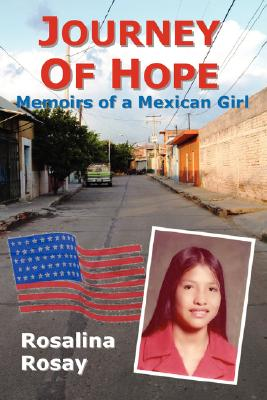Image for Journey of Hope, Memoirs of a Mexican Girl: an autobiography of an illegal immigrant girl from Guanajuato, Mexico who immigrated to Los Angeles, California, and eventually became an American Citizen