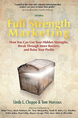 Full Strength Marketing: How You Can Use Your Hidden Strengths, Break Through Inner Barriers and Raise Your Profits, Marcoux, Tom; Chappo, Linda L.