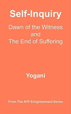 Image for Self-Inquiry - Dawn of the Witness and the End of Suffering (Ayp Enlightenment)