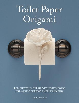 Image for Toilet Paper Origami: Delight your Guests with Fancy Folds & Simple Surface Embellishments or Easy Origami for Hotels, Bed & Breakfasts, Cruise Ships & Creative Housekeepers (Crafts/Towel Folding)