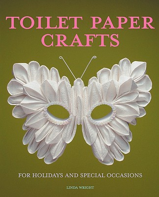Image for Toilet Paper Crafts for Holidays and Special Occasions: 60 Papercraft, Sewing, Origami and Kanzashi Projects