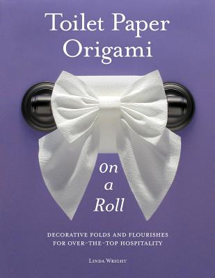 Image for Toilet Paper Origami on a Roll: Decorative Folds and Flourishes for Over-the-Top Hospitality