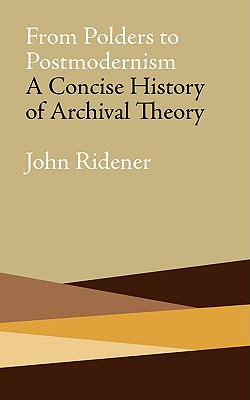 Image for From Polders to Postmodernism: A Concise History of Archival Theory