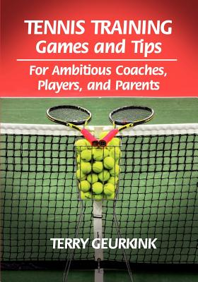 Image for Tennis Training Games and Tips for Ambitious Coaches, Players, and Parents