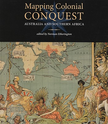 Image for Mapping Colonial Conquest: Australia and Southern Africa
