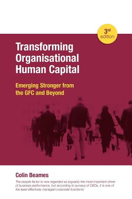 Transforming Organisational Human Capital - Emerging Stronger from the GFC and Beyond - 3rd Edition, Beames, Colin