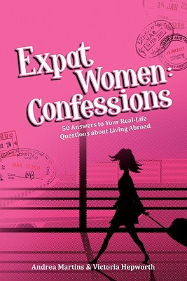 Image for Expat Women: Confessions - 50 Answers to Your Real-Life Questions about Living Abroad