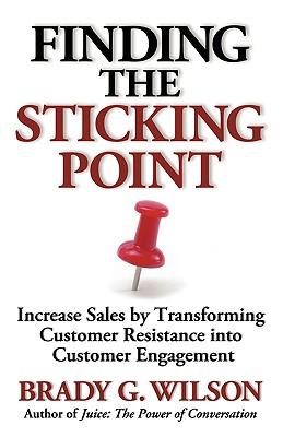 Image for Finding the Sticking Point: Increase Sales by Transforming Customer Resistance Into Customer Engagement