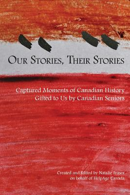 Our Stories, Their Stories: Captured Moments of Canadian History Gifted to Us by Canadian Seniors