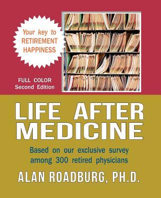 Life After Medicine (Color Edition): Retirement Lifestyle Readiness, Roadburg, Alan