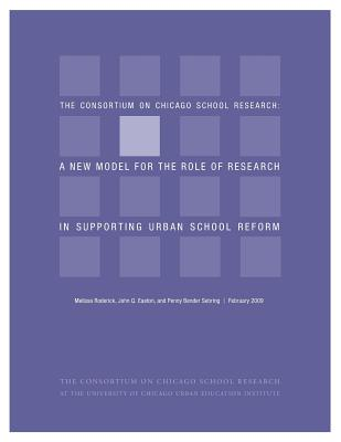 CCSR: A New Model for the Role of Research in Supporting Urban School Reform, Roderick, Melissa; Easton, John Q.; Sebring, Penny Bender