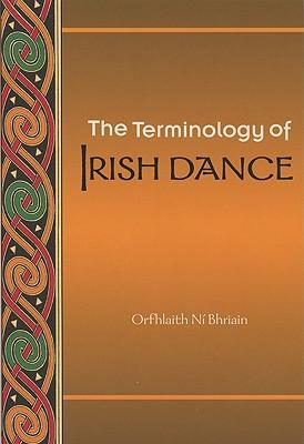 The Terminology of Irish Dance (Irish Dance Series), N� Bhriain, Orfhlaith
