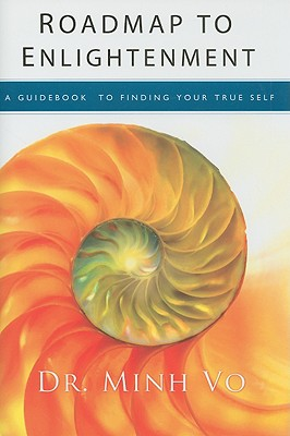 Roadmap to Enlightenment: A Guidebook to Finding Your True Self, Vo, Minh