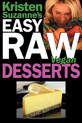 Image for Kristen Suzanne's EASY Raw Vegan Desserts: Delicious & Easy Raw Food Recipes for Cookies, Pies, Cakes, Puddings, Mousses, Cobblers, Candies & Ice Creams