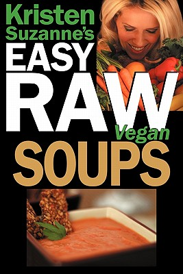 Image for Kristen Suzanne's EASY Raw Vegan Soups: Delicious & Easy Raw Food Recipes for Hearty, Satisfying, Flavorful Soups