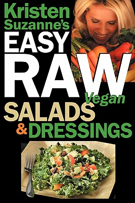 Image for Kristen Suzanne's EASY Raw Vegan Salads & Dressings: Fun & Easy Raw Food Recipes for Making the World's Most Delicious & Healthy Salads for Yourself, Your Family & Entertaining