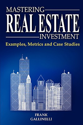 Image for Mastering Real Estate Investment: Examples, Metrics And Case Studies