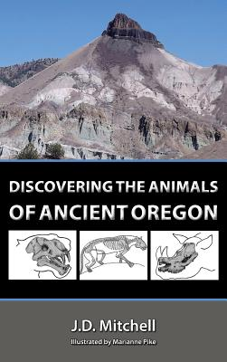 Discovering the Animals of Ancient Oregon, Mitchell, Johnny Dene