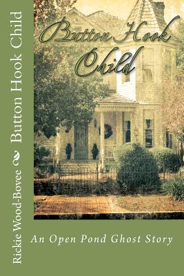 Button Hook Child: An Open Pond Ghost Story, Wood-Bovee, Rickie